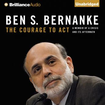 Courage to Act: A Memoir of a Crisis and Its Aftermath, Ben S. Bernanke