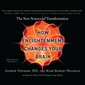 How Enlightenment Changes Your Brain: The New Science of Transformation, Andrew Newberg, MD, Mark Robert Waldman
