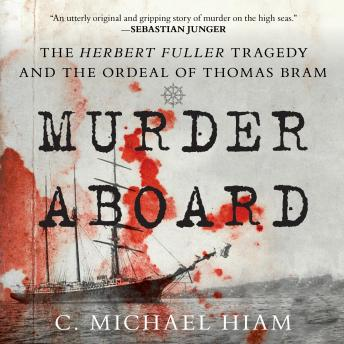Murder Aboard: The Herbert Fuller Tragedy and the Ordeal of Thomas Bram