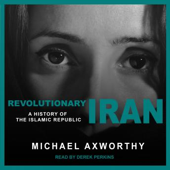 Download Revolutionary Iran: A History of the Islamic Republic by Michael Axworthy