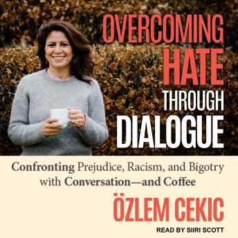 Overcoming Hate Through Dialogue: Confronting Prejudice, Racism, and Bigotry with Conversation and C