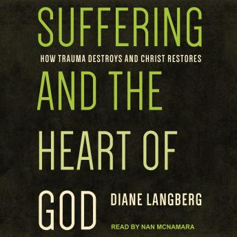 Download Suffering and the Heart of God: How Trauma Destroys and Christ Restores by Diane Langberg