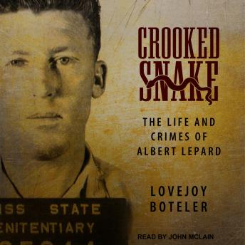 Download Crooked Snake: The Life and Crimes of Albert Lepard by Lovejoy Boteler