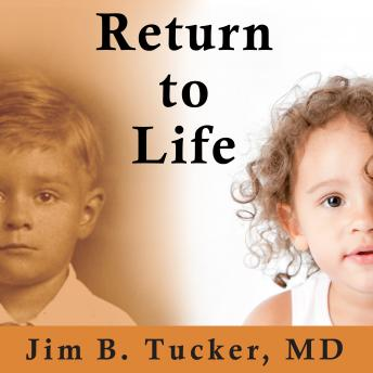 Return to Life: Extraordinary Cases of Children Who Remember Past Lives, Jim B. Tucker MD