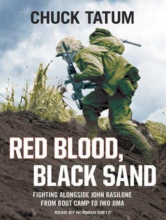 Red Blood, Black Sand: Fighting Alongside John Basilone from Boot Camp to Iwo Jima, Chuck Tatum