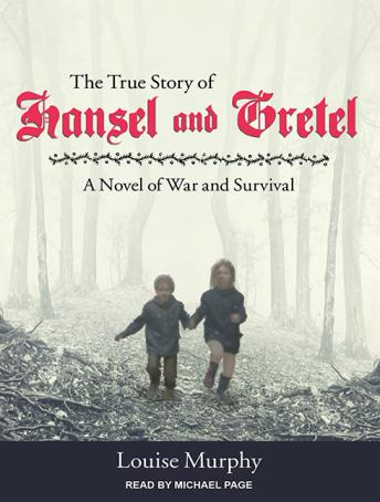 True Story of Hansel and Gretel: A Novel of War and Survival, Louise Murphy