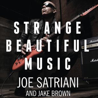 Strange Beautiful Music: A Musical Memoir, Joe Satriani, Jake Brown