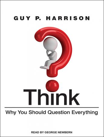 Think: Why You Should Question Everything, Guy P. Harrison