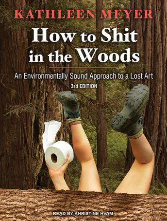 How to Shit in the Woods: An Environmentally Sound Approach to a Lost Art, Kathleen Meyer