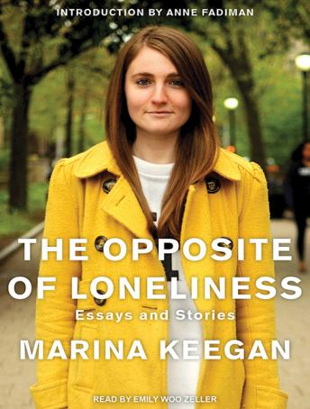 Opposite of Loneliness: Essays and Stories, Marina Keegan