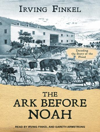 Ark Before Noah: Decoding the Story of the Flood, Irving Finkel