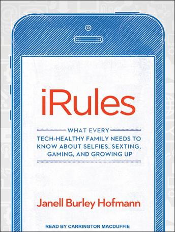 iRules: What Every Tech-healthy Family Needs to Know About Selfies, Sexting, Gaming, and Growing Up sample.