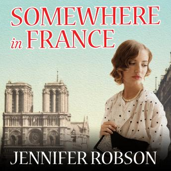 Somewhere in France: A Novel of the Great War, Jennifer Robson