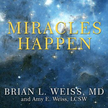 Miracles Happen: The Transformational Healing Power of Past-life Memories, Brian L. Weiss MD, Amy E. Weiss LCSW