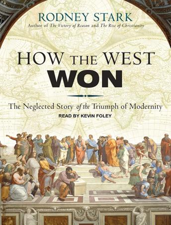 How the West Won: The Neglected Story of the Triumph of Modernity, Rodney Stark