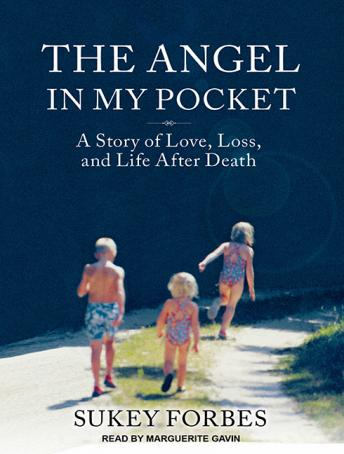Angel in My Pocket: A Story of Love, Loss, and Life After Death, Sukey Forbes