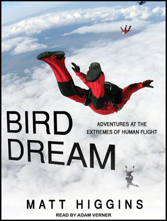 Bird Dream: Adventures at the Extremes of Human Flight, Matt Higgins