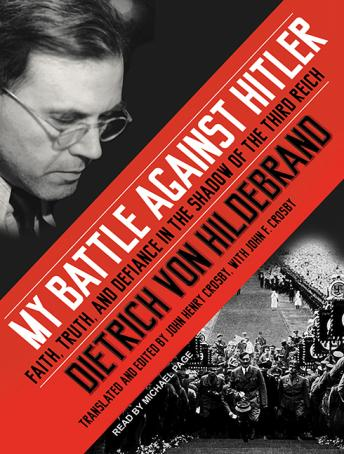 My Battle Against Hitler: Faith, Truth, and Defiance in the Shadow of the Third Reich, John Henry Crosby, Dietrich Von Hildebrand