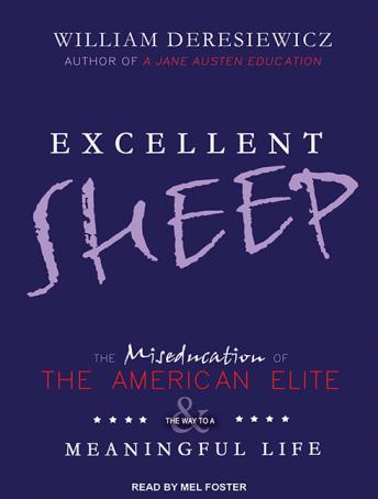 Download Excellent Sheep: The Miseducation of the American Elite and the Way to a Meaningful Life by William Deresiewicz