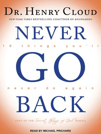 Never Go Back: 10 Things You, Dr. Henry Cloud