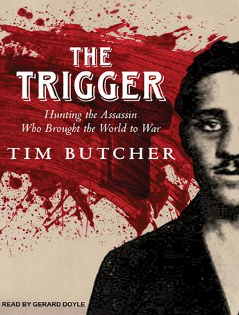 Trigger: Hunting the Assassin Who Brought the World to War, Tim Butcher