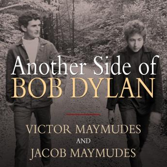 Another Side of Bob Dylan:A Personal History on the Road and Off the Tracks, Jacob Maymudes