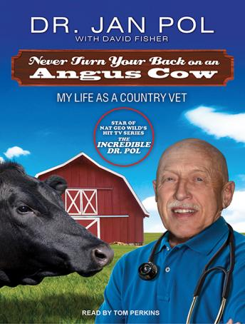 Never Turn Your Back on an Angus Cow: My Life As a Country Vet, Dr. Jan Pol, David Fisher