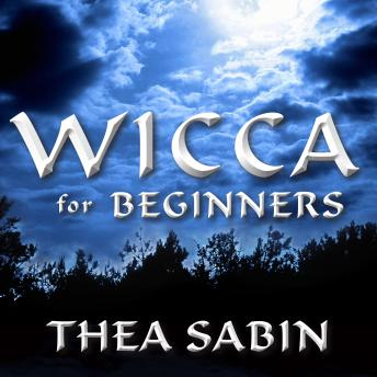 Wicca for Beginners: Fundamentals of Philosophy & Practice, Thea Sabin