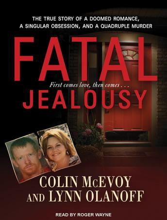 Fatal Jealousy: The True Story of a Doomed Romance, a Singular Obsession, and a Quadruple Murder, Lynn Olanoff, Colin McEvoy