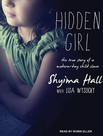 Download Hidden Girl: The True Story of a Modern-Day Child Slave by Shyima Hall, Lisa Wysocky