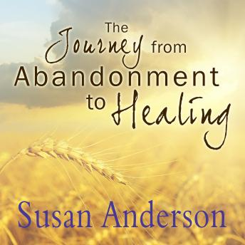 Journey from Abandonment to Healing: Surviving Through and Recovering from the Five Stages That Accompany the Loss of Love, Susan Anderson
