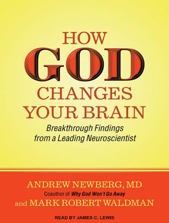 How God Changes Your Brain: Breakthrough Findings from a Leading Neuroscientist, Md Andrew Newberg, Mark Robert Waldman