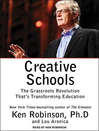 Creative Schools: The Grassroots Revolution That's Transforming Education, Ken Robinson, Ph.D., Lou Aronica