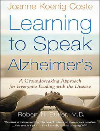 Learning to Speak Alzheimer's: A Groundbreaking Approach for Everyone Dealing with the Disease, Joanne Koenig Coste