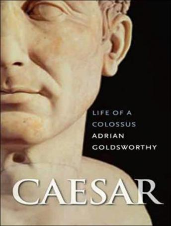 Caesar: Life of a Colossus, Adrian Goldsworthy