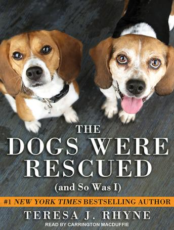 Dogs Were Rescued (And So Was I), Teresa J. Rhyne