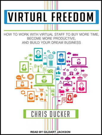 Virtual Freedom: How to Work With Virtual Staff to Buy More Time, Become More Productive, and Build Your Dream Business details