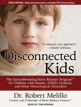 Disconnected Kids: The Groundbreaking Brain Balance Program for Children with Autism, ADHD, Dyslexia, and Other Neurological Disorders, Dr. Robert Melillo