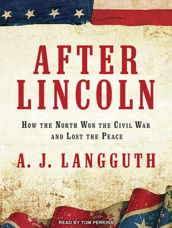 Download After Lincoln: How the North Won the Civil War and Lost the Peace by A. J. Langguth
