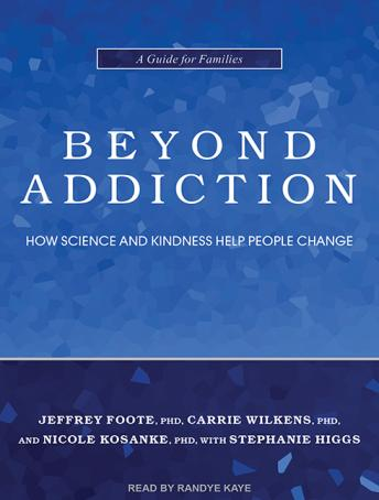 Beyond Addiction: How Science and Kindness Help People Change, Nicole Kosanke, PhD, Stephanie Higgs, Jeffrey Foote, PhD
