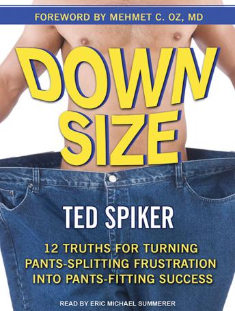 Down Size: 12 Truths for Turning Pants-Splitting Frustration into Pants-Fitting Success, Ted Spiker