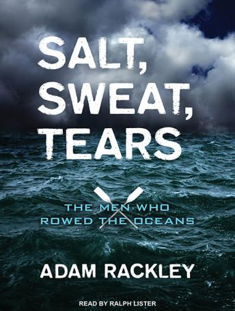 Salt, Sweat, Tears: The Men Who Rowed the Oceans, Adam Rackley