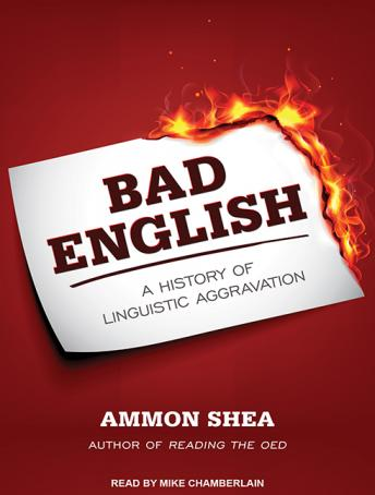 Bad English: A History of Linguistic Aggravation, Ammon Shea