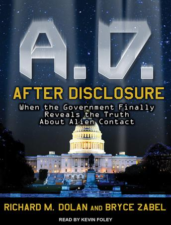 A.D. After Disclosure: When the Government Finally Reveals the Truth About Alien Contact, Bryce Zabel, Richard M. Dolan