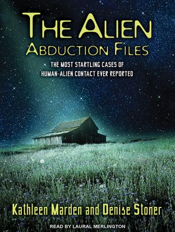 Alien Abduction Files: The Most Startling Cases of Human-Alien Contact Ever Reported, Denise Stoner, Kathleen Marden