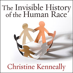 Invisible History of the Human Race: How DNA and History Shape Our Identities and Our Futures, Christine Kenneally