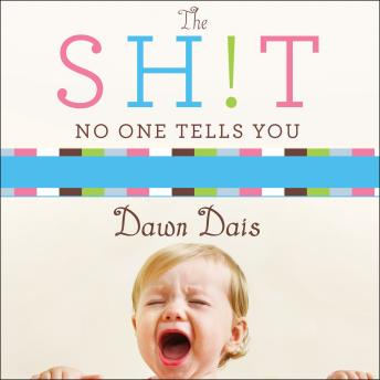 Download Sh!t No One Tells You: A Guide to Surviving Your Baby's First Year by Dawn Dais