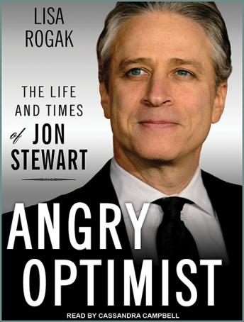 Angry Optimist: The Life and Times of Jon Stewart, Lisa Rogak