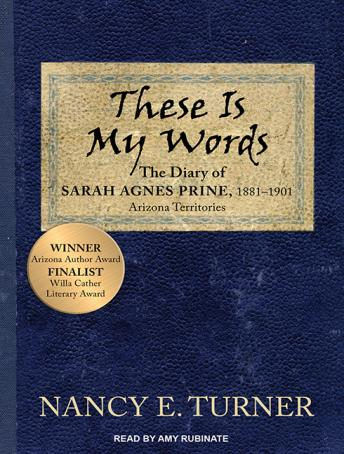 These Is My Words: The Diary of Sarah Agnes Prine, 1881-1901, Nancy E. Turner