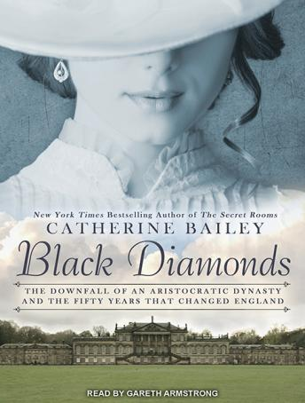 Black Diamonds: The Downfall of an Aristocratic Dynasty and the Fifty Years That Changed England, Catherine Bailey